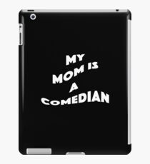 My Mom Is A Comedian - Comedian Comedy Laugh Laughter Humor Funny Wit Joke Comic Mom Mother iPad Case/Skin