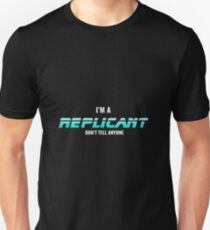 I'm a Replicant (don't tell anyone) Unisex T-Shirt
