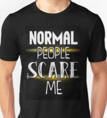 Normal People Scare Me- Black T-Shirt