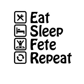Eat Sleep Fete Repeat by kinsonp