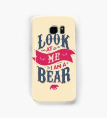 LOOK AT ME I AM A BEAR Samsung Galaxy Case/Skin