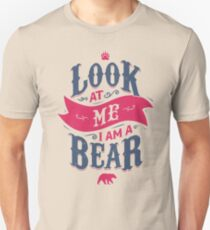 LOOK AT ME I AM A BEAR Unisex T-Shirt