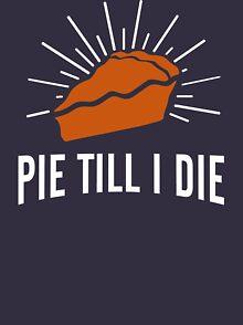 30d311ef9 Pie Till I Die T-Shirts | Redbubble