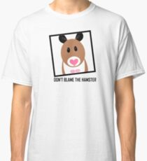DON'T BLAME THE HAMSTER Classic T-Shirt