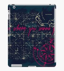 Go Where You Wanna Go iPad Case/Skin