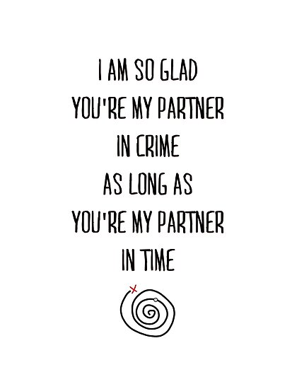 I Am So Glad You Re My Partner In Crime As Long As You Re My Partner In Time Poster By Letsbefreak