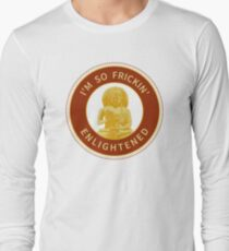 I'm So Frickin' Enlightened T-Shirt