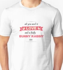 All You Need Is Love And A Fluffy Bunny Rabbit T-Shirt