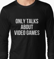 Only Talks About Video Games T-Shirt T-Shirt