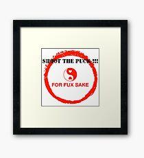 SHOOT THE PUCK !!! FOR FUX SAKE Framed Print
