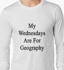 My Wednesdays Are For Geography  Long Sleeve T-Shirt