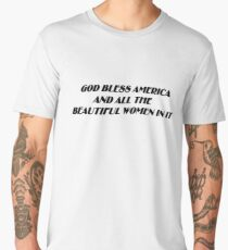 God Bless America and all the Beautiful Women in it Men's Premium T-Shirt