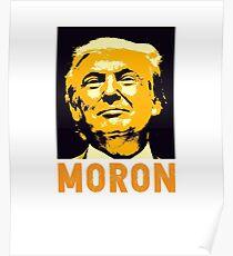 Trump Moron Poster