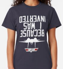 Because I Was Inverted Classic T-Shirt