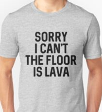 Sorry I Can't The Floor Is Lava T-Shirt