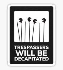 Trespassers Will Be Decapitated Sticker