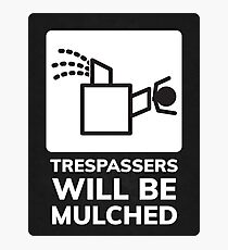 Trespassers Will Be Mulched Photographic Print