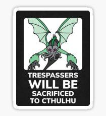 Trespassers Will Be Sacrificed To Cthulhu Sticker