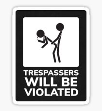 Trespassers Will Be Violated Sticker