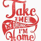 Quote - Take me Drunk i'm Home by ccorkin