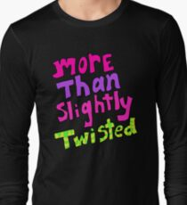 More Than Slightly Twisted  T-Shirt