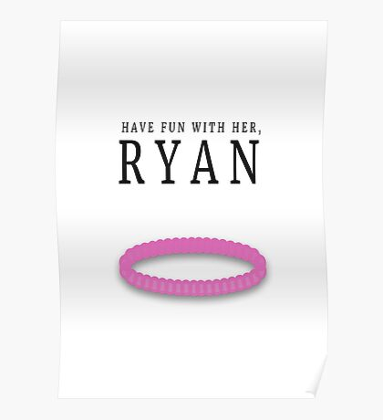 Have fun with her, Ryan (Bracelet) Poster