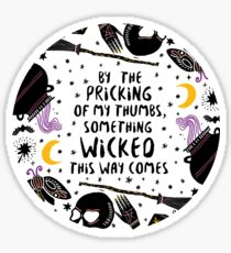 By the pricking of my thumbs, something wicked this way comes Sticker