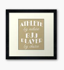 BJJ Player Gift Shirt/Hoodie- Athlete by Nature,BJJ by Choice- Cool Present Framed Print