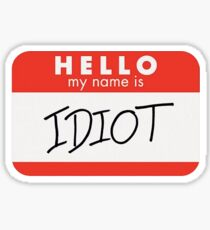 Hello My Name Is IDIOT Sticker