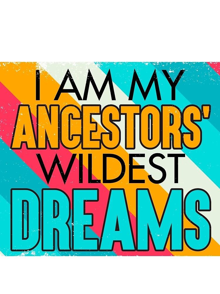Vinatge retro I Am My Ancestors' Wildest Dreams   by bestdesign4u