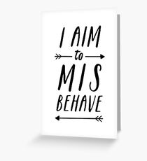 Aim To Misbehave | White Greeting Card