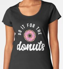 Do It For The Donuts Women's Premium T-Shirt