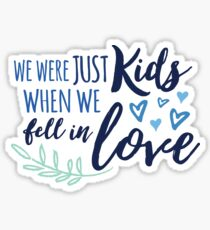 We Were Just Kids When We Fell in Love Sticker