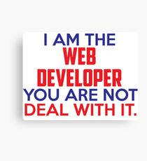 I am the Web Developer, you are not. Deal with it. Canvas Print