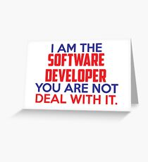 I am the software developer, you are not. Deal with it. T-Shirt Greeting Card