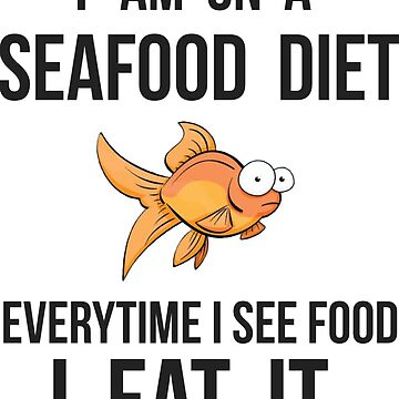I am on a Seafood diet... by Labala