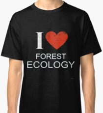 I Love Forest Ecology Gift For FOREST T-Shirt Sweater Hoodie Iphone Samsung Phone Case Coffee Mug Tablet Case Classic T-Shirt