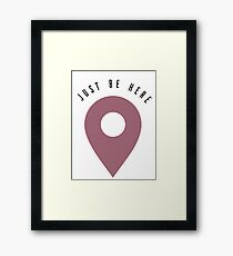 Geotag Just Be Here T-shirt: inspire mindfulness Framed Print