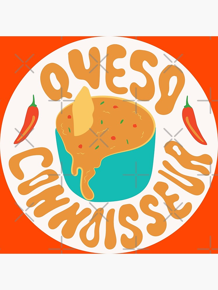 Queso Connoisseur by doodlebymeg