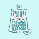Your day will go the way the corners of your mouth turn - Cat Smile Quote by jitterfly
