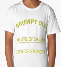 I'M A GRUMPY OLD MAN MY LEVEL OF SARCASM DEPENDS ON YOUR LEVEL OF STUPIDITY Long T-Shirt