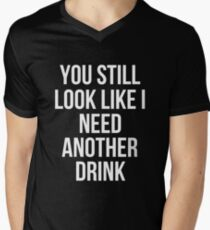 You Still Look Like I Need Another Drink T-Shirt Men's V-Neck T-Shirt
