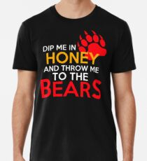 Dip me in honey and throw me to the bears 2 Premium T-Shirt