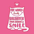 The world looks brighter from behind a smile - pink cat by jitterfly