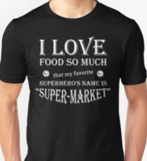 I LOVE FOOD SO MUCH THAT MY FAVORITE SUPERHERO'S NAME IS SUPER-MARKET TEE T-Shirt