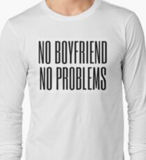 No boyfriend, no problems Long Sleeve T-Shirt