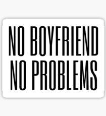 No boyfriend, no problems Sticker