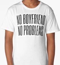 No boyfriend, no problems Long T-Shirt