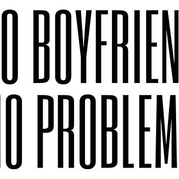No boyfriend, no problems by suburbia