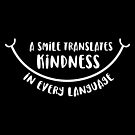 A Smile Translates KINDNESS in Every Language - smile, kindness quote by jitterfly